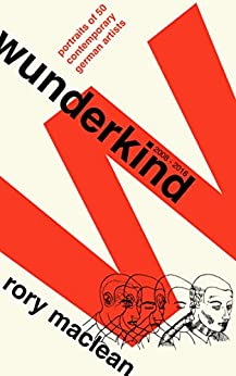 Wunderkind: Portraits of 50 Contemporary German Artists by [MacLean, Rory]