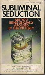 Subliminal Seduction by Wilson Bryan Key (1974-12-01)