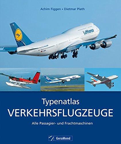 Typenatlas Verkehrsflugzeuge: Alle Passagierflugzeuge und Frachtmaschinen der Luftfahrt in Zusammenarbeit mit AERO International inkl. Lufthansa A 380 und Boeing 747 auf ca. 220 Abbildungen