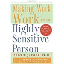 Making Work Work for the Highly Sensitive Person by Barrie Jaeger (2005-05-05)