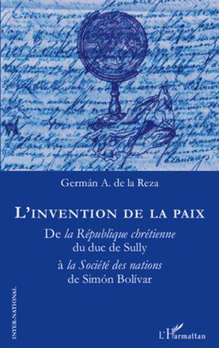 L'invention de la paix: De la République chrétienne du duc de Sully à la Société des nations de Simon Bolivar