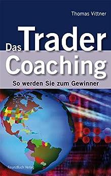 Das Trader Coaching: So werden Sie zum Gewinner von [Vittner, Thomas]