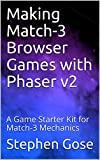 Making Match-3 Browser Games with Phaser v2: A Game Starter Kit for Match-3 Mechanics (Making Browser Games with Phaser v2 Book 1)