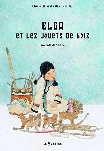 Elga et les Jouets de bois. Conte de Sibérie