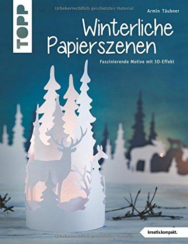 Preisvergleich Produktbild Winterliche Papierszenen (kreativ.kompakt.): Faszinierende Motive mit 3D-Effekt