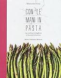 Scarica Libro Con le mani in pasta La cucina le stagioni e l autoproduzione (PDF,EPUB,MOBI) Online Italiano Gratis