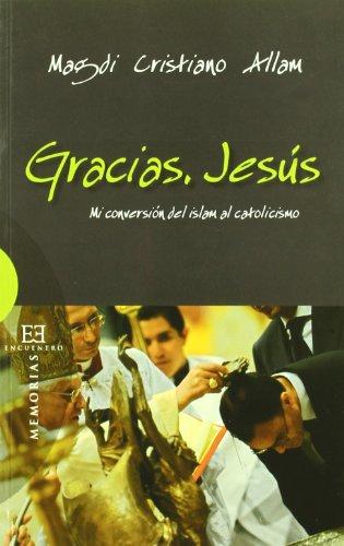 Gracias, Jesús: Mi conversión del islam al catolicismo (Ensayo) por Magdi Cristiano Allam