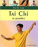 Tai Chi : Exercices au quotiden à pratiquer chez soi, au travail ou en voyage de Tin-Yu Lam,Laurent Besse (Traduction) ( 3 juillet 2006 )