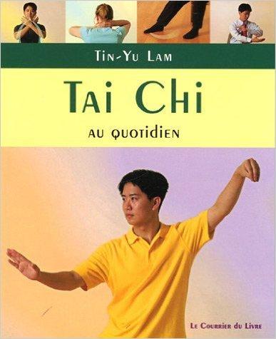 Tai Chi : Exercices au quotiden  pratiquer chez soi, au travail ou en voyage de Tin-Yu Lam,Laurent Besse (Traduction) ( 3 juillet 2006 )