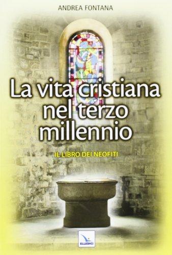 Catecumenato per adulti La vita cristiana nel terzo millennio. Il libro dei neofiti