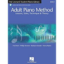 Adult Piano Method: Lessons, Solos, Technique & Theory. Book 1