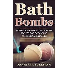 Bath Bombs: Homemade Organic Bath Bomb Recipes for Body Care, Relaxation, & Health (English Edition)