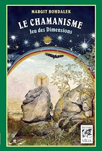 Le chamanisme : Jeu des Dimensions par Margit Bohdalek