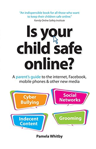 Is your child safe online?: A parent's guide to the internet, Facebook, mobile phones & other new media by Pamela Whitby (28-Oct-2011) Paperback
