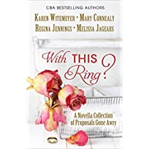 With This Ring?: A Novella Collection of Proposals Gone Awry (Thorndike Press Large Print Christian Historical Fiction) by Karen Witemeyer (2016-04-15)