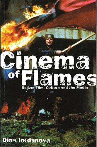 Cinema of Flames: Balkan Film, Culture and the Media