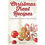Christmas Treat Recipes: The Best Christmas Candies, Cookies, and Desserts (Christmas Recipes)