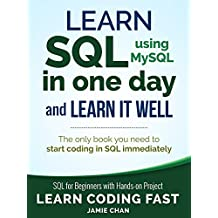 SQL: Learn SQL (using MySQL) in One Day and Learn It Well. SQL for Beginners with Hands-on Project. (Learn Coding Fast with Hands-On Project Book 5)