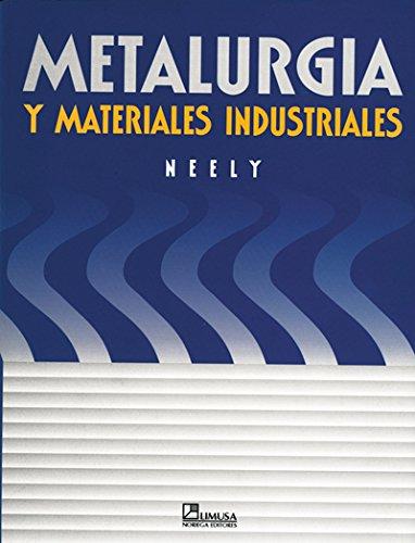 Metalurgia y materiales industriales/Practical Metallurgy and Materials of Industry por John E. Neely