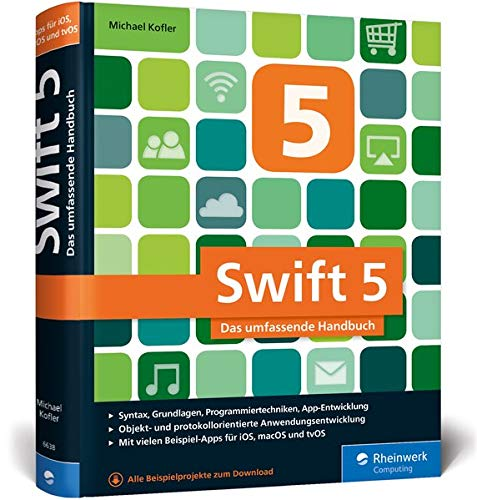 Swift 5: Das umfassende Handbuch. Apps entwickeln für iOS, macOS und tvOS. Ideal für Umsteiger von Objective-C.