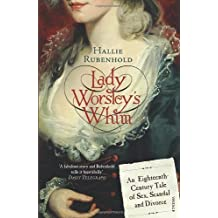 Lady Worsley's Whim: An Eighteenth-Century Tale of Sex. Scandal and Divorce by Rubenhold. Hallie ( 2009 ) Paperback