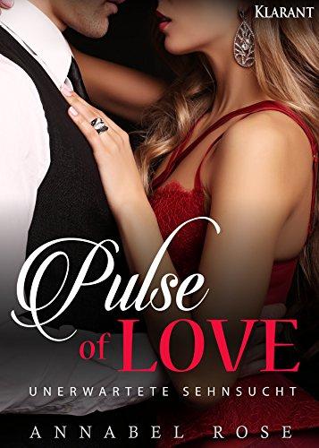 Pulse of Love. Unerwartete Sehnsucht von [Rose, Annabel]
