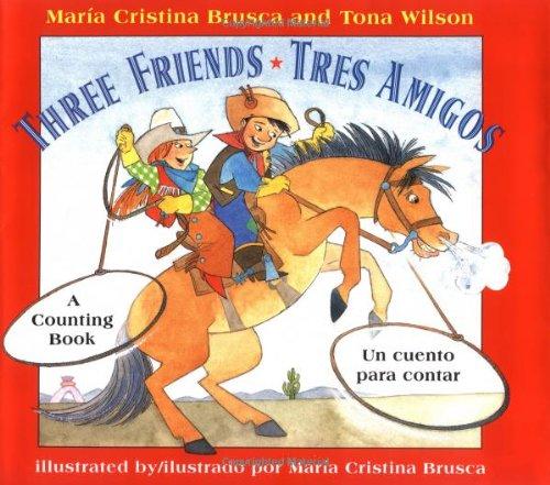 Three Friends/Tres Amigos: A Counting Book/Tres Amigos : Uncuento Para Contar por Maria Cristina Brusca