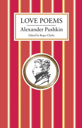 Alexander Pushkin. Love Poems: (Alma Classics)