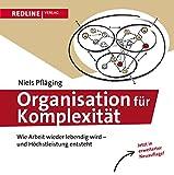 Organisation für Komplexität: Wie Arbeit wieder lebendig wird - und