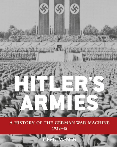 Hitler's Armies: A history of the German War Machine 1939-45 (English Edition)