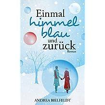 Einmal himmelblau und zurück - Liebesroman: Liebe auf den ersten Blick gibt es nur im Märchen. Oder?