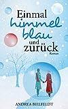 Einmal himmelblau und zurück - Liebesroman: Eine romantisch moderne Weihnachtsgeschichte mit viel Liebe und Humor