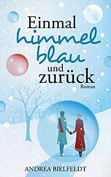 Einmal himmelblau und zurück - Liebesroman: Eine romantisch moderne Weihnachtsgeschichte mit viel Liebe und Humor (German Edition) by [Bielfeldt, Andrea]