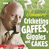 Johnners' Cricketing Gaffes, Giggles and Cakes by Johnston, Brian (2008) Audio CD