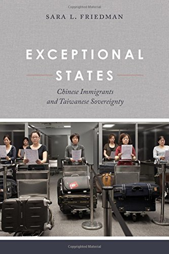 Exceptional States: Chinese Immigrants and Taiwanese Sovereignty by Sara L. Friedman (2015-09-14)