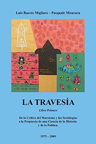 LA TRAVESÍA - Libro primero: De la crítica del Marxismo y las Sociologías a la Propuesta de una Ciencia de la Historia y de la Política por Luis Razeto Migliaro