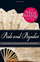 Pride and Prejudice: The Wild and Wanton Edition by Jane Austen (2011-01-14)