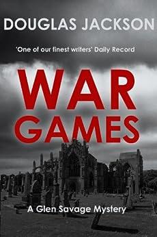 War Games (A Glen Savage mystery) by [Jackson, Douglas]