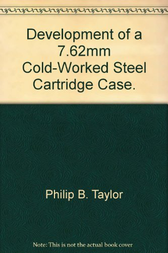 Development of a 7.62mm Cold-Worked Steel Cartridge Case.