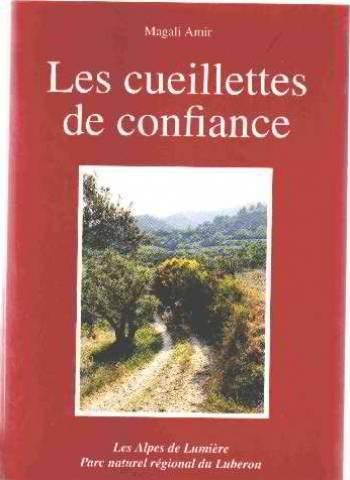 Les cueillettes de confiance : Plaisirs et savoirs traditionnels des plantes en Lubéron (Les Alpes de Lumière)