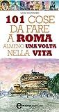 Acquista 101 cose da fare a Roma almeno una volta nella vita (eNewton Manuali e guide) [Edizione Kindle]