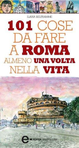 101 cose da fare a Roma almeno una volta nella vita (eNewton Manuali e guide)
