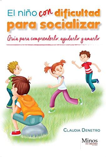 El niño con dificultad para socializar: Una guía para comprenderlo, ayudarlo y amarlo por Claudia Montserrat Denetro García