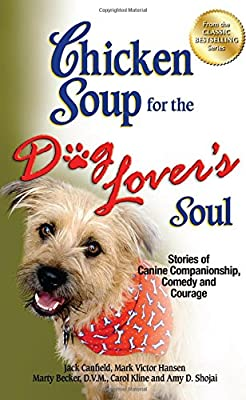 Chicken Soup for the Dog Lover's Soul: Stories of Canine Companionship, Comedy and Courage (Chicken Soup for the Soul) by Backlist, LLC - A Unit of Chicken Soup of the