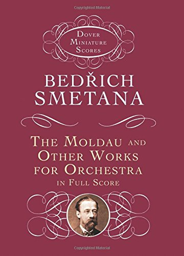 Bedrich Smetana: The Moldau And Other Works For Orchestra In Full Score (Dover Miniature Scores) -