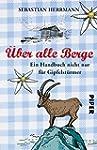 Über alle Berge: Ein Handbuch nicht n...