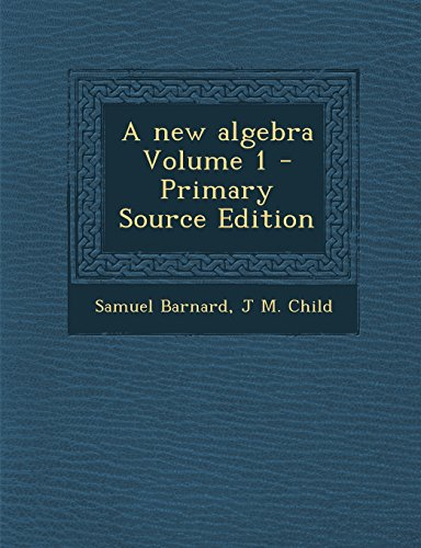 A New Algebra Volume 1 - Primary Source Edition