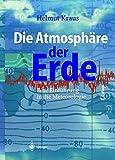 Die Atmosphäre der Erde: Eine Einführung in die Meteorologie - Helmut Kraus