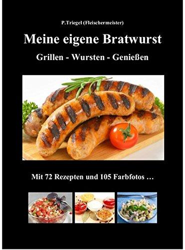 Preisvergleich Produktbild Meine eigene Bratwurst, Grillen - Wursten - Genießen: Mit 72 Rezepten und 105 Farbfotos
