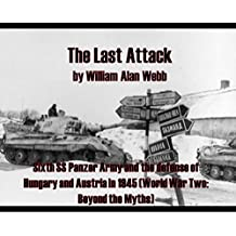 The Last Attack: Sixth SS Panzer Army and the defense of Hungary and Austria in 1945 (World War Two: Beyond the Myths) (English Edition)